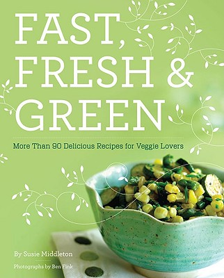Fast, Fresh, and Green By Middleton, Susan/ Fink, Ben (PHT)
